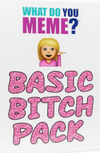 What Do You Meme?: Basic Bitch Pack